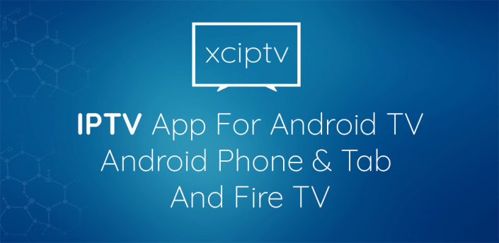 XCIPTV App for Android Apple and Fire TV
